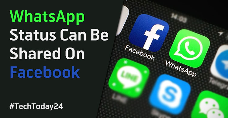 Whatsapp Status Can Be Shared On Facebook Techtoday 24